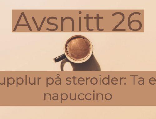 26 – Tupplur på steroider: Ta en napuccino